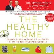 The Healthy Home: Simple Truths to Protect Your Family from Hidden Household Dangers Audiobook, by Myron Wentz, Dave Wentz