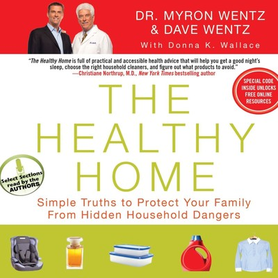 The Healthy Home: Simple Truths to Protect Your Family from Hidden Household Dangers Audiobook, by Myron Wentz