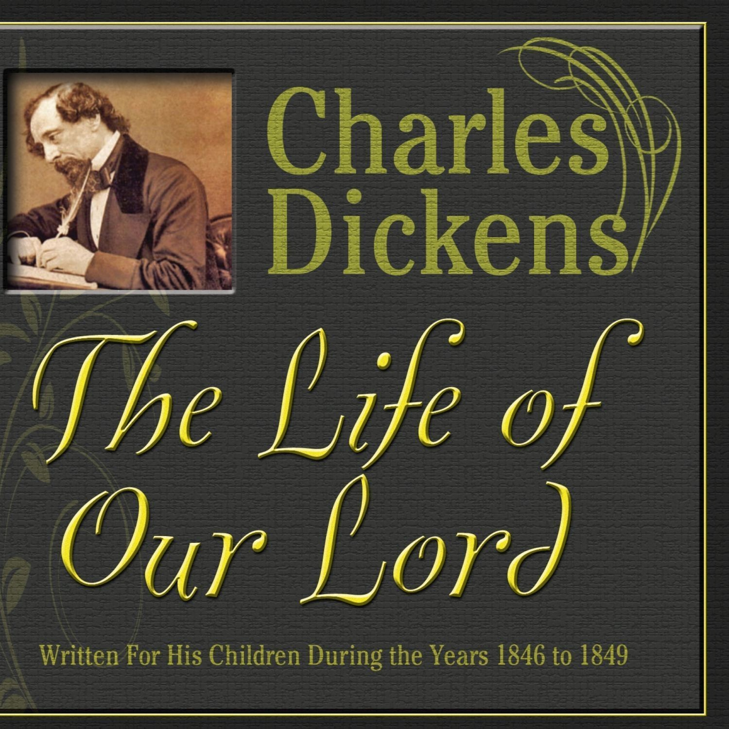 Printable The Life of Our Lord: Written for His Children During the Years 1846 to 1849 Audiobook Cover Art
