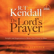 The Lord's Prayer: Insight and Inspiration to Draw You Closer to Him, by R. T. Kendall