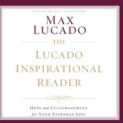 The Lucado Inspirational Reader: Hope and Encouragement for Your Everyday Life, by Max Lucado