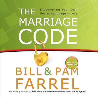 The Marriage Code: Discovering Your Own Secret Language of Love Audiobook, by Bill Farrel