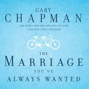 The Marriage Youve Always Wanted, by Gary D. Chapman
