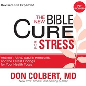 The New Bible Cure for Stress: Ancient Truths, Natural Remedies, and the Latest Findings for Your Health Today, by Don Colbert