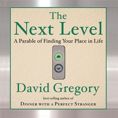 The Next Level: Finding Your Place in Life Audiobook, by David Gregory