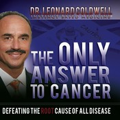 The Only Answer to Cancer: Defeating the Root Cause of Disease, by Leonard Coldwell