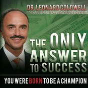 The Only Answer to Success: You Were Born to Be a Champion, by Leonard Coldwell