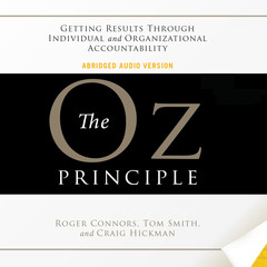 The Oz Principle: Getting Results Through Individual and Organizational Accountability Audiobook, by Roger Connors, Tom Smith, Craig Hickman