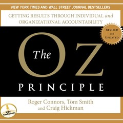 The Oz Principle: Getting Results Through Individual and Organizational Accountability Audiobook, by Craig Hickman, Roger Connors, Tom Smith