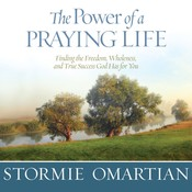 The Power of a Praying Life: Finding the Freedom, Wholeness, and True Success God Has for You, by Stormie Omartian