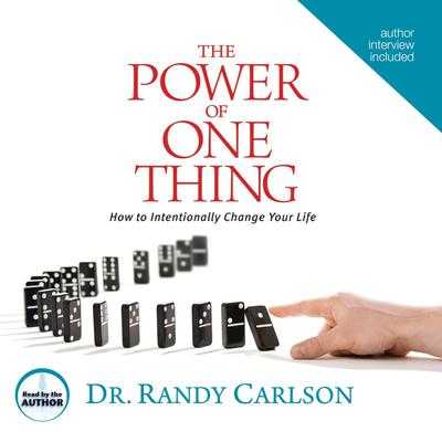 The Power of One Thing: How to Intentionally Change Your Life Audiobook, by Randy Carlson