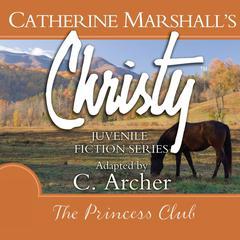 The Princess Club Audiobook, by Catherine Marshall, C. Archer