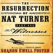 The Resurrection of Nat Turner, Part 1: The Witnesses: A Novel Audiobook, by Sharon Ewell Foster