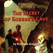 The Secret of Robber's Cave Audiobook, by Kristiana Gregory