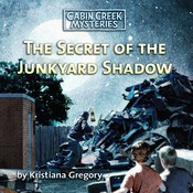 The Secret of the Junkyard Shadow Audiobook, by Kristiana Gregory