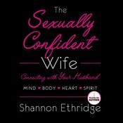 The Sexually Confident Wife: Connect With Your Husband in Mind, Heart, Body, Spirit Audiobook, by Shannon Ethridge
