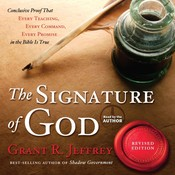 The Signature of God: Conclusive Proof That Every Teaching, Every Command, Every Promise in the Bible Is True, by Grant R. Jeffrey