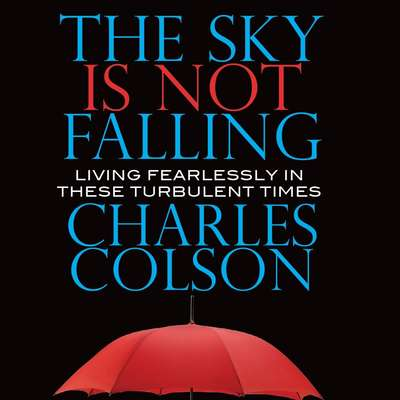 The Sky Is Not Falling: Living Fearlessly in These Turbulent Times Audiobook, by Charles Colson