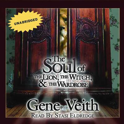 The Soul Of The Lion,the Witch, And The Wardrobe Audiobook, by Gene Veith