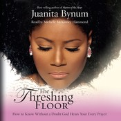 The Threshing Floor: How to Know Without a Doubt God Hears Your Every Prayer Audiobook, by Juanita Bynum