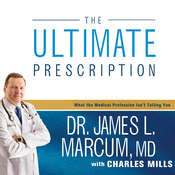 The Ultimate Prescription: What the Medical Profession Isnt Telling You, by James L. Marcum