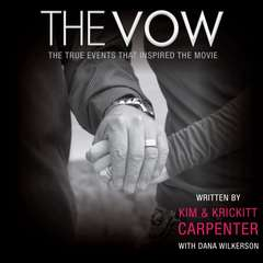 The Vow: The True Events that Inspired the Movie Audiobook, by Kim Carpenter, Krickitt Carpenter, Dana Wilkerson