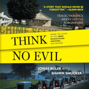 Think No Evil: Inside the Story of the Amish Schoolhouse Shooting … and Beyond Audiobook, by Jonas Beiler, Shawn Smucker