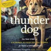Thunder Dog: The True Story of a Blind Man, His Guide Dog, and the Triumph of Trust at Ground Zero, by Michael Hingson