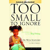 Too Small to Ignore: Why Children Are the Next Big Thing, by Wess Stafford