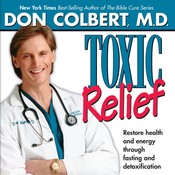Toxic Relief: Restore Health and Energy Through Fasting and Detoxification, by Don Colbert