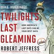 Twilight's Last Gleaming: How America's Last Days Can Be Your Best Days Audiobook, by Robert Jeffress