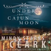 Under the Cajun Moon Audiobook, by Mindy Starns Clark