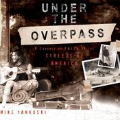 Under the Overpass: A Journey of Faith on the Streets of America Audiobook, by Mike Yankoski