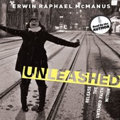 Unleashed: Release the Untamed Faith Within, by Erwin R McManus, Erwin Raphael McManus