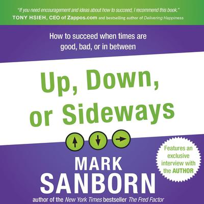 Up, Down, or Sideways: How to Succeed When Times Are Good, Bad, or In Between Audiobook, by Mark Sanborn