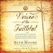 Voices of the Faithful: Inspiring Stories of Courage from Christians Serving around the World, by Beth Moore
