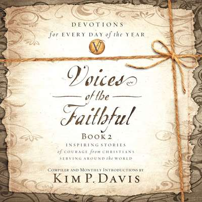Voices of the Faithful, Book 2: Inspiring Stories of Courage from Christians Serving around the World Audiobook, by Kim P. Davis