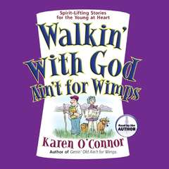 Walkin With God Aint for Wimps: Spirit-Lifting Stories for the Young at Heart Audiobook, by Karen O'Connor