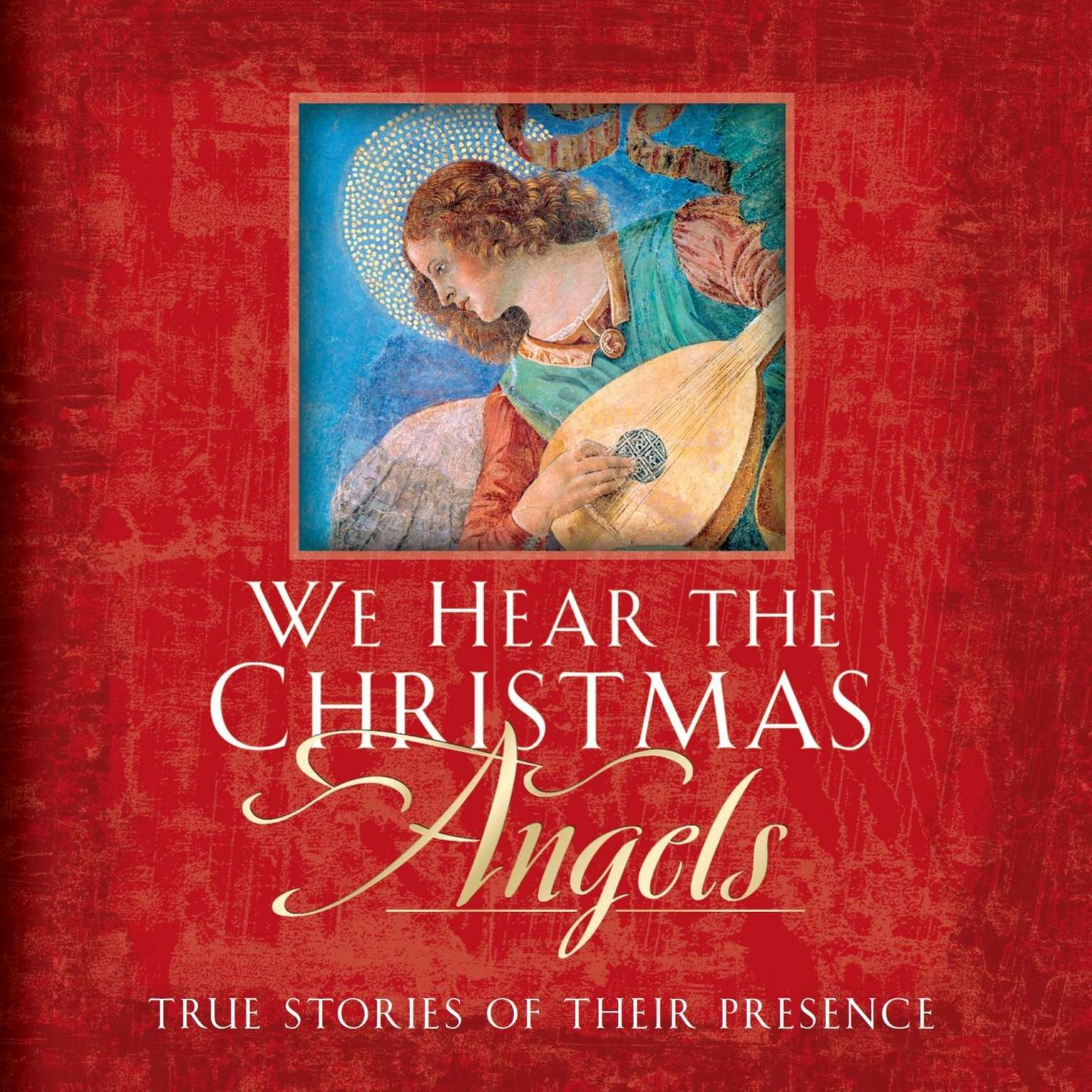 Printable We Hear the Christmas Angels: True Stories of Their Presence Audiobook Cover Art
