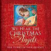 We Hear the Christmas Angels: True Stories of Their Presence, by Evelyn Bence, Evelyn Bence