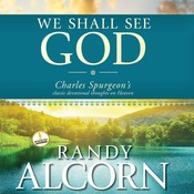 We Shall See God: Charles Spurgeons Classic Devotional Thoughts on Heaven Audiobook, by Randy Alcorn