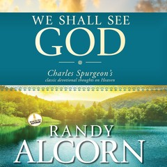 We Shall See God: Charles Spurgeons Classic Devotional Thoughts on Heaven Audiobook, by Randy Alcorn, C. H. Spurgeon