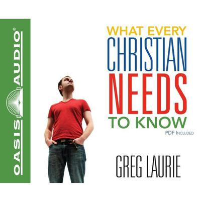 What Every Christian Needs To Know Audiobook, by Greg Laurie