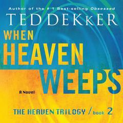 When Heaven Weeps Audiobook, by Ted Dekker