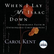 When I Lay My Isaac Down Audiobook, by Carol Kent