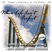 When Life Isn't Perfect, by John Ortberg, Mark Buchanan, Mark Mitchell, Timothy Keller, Timothy Keller