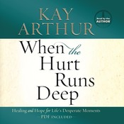 When the Hurt Runs Deep: Healing and Hope for Life's Desperate Moments Audiobook, by Kay Arthur