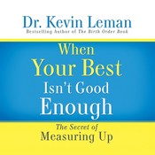 When Your Best Isnt Good Enough: The Secret of Measuring Up, by Kevin Leman