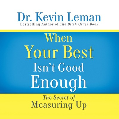 When Your Best Isnt Good Enough: The Secret of Measuring Up Audiobook, by Kevin Leman