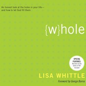 Whole: An Honest Look at the Holes in Your Life—and How to Let God Fill Them, by Lisa Whittle